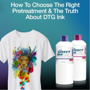 How To Choose The Right Pretreatment & The Truth About DTG Ink