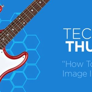 Technical Thursday – How To Know If Your Image is High-Quality